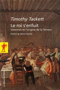 Timothy Tackett - Le roi s'enfuit - Varennes et l'origine de la Terreur.