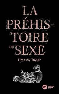 Timothy Taylor - La Préhistoire du sexe.