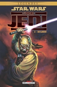 Timothy Truman et Tom Raney - Star Wars, l'ordre Jedi Tome 3 : Outlander.