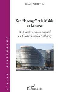 """Timothy Whitton - Ken """"le rouge"""" et la Mairie de Londres - Du Greater London Council à la Greater London Authority."""