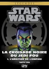 Timothy Zahn - Star wars. La croisade noire du Jedi fou Tome 1 : L'Héritier de l'Empire.