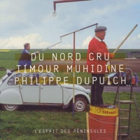 Timour Muhidine et Philippe Dupuich - Du Nord cru.