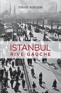 Timour Muhidine - Istanbul rive gauche - Errances urbaines et bohème turque (1870-1980).
