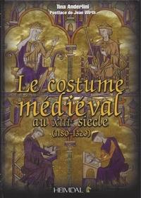 Le costume médiéval au XIIIe siècle (1180-1320) - Tina Anderlini |