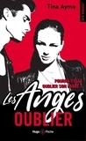 Tina Ayme - Les anges Tome 1 : Oublier.