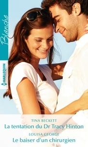 Tina Beckett et Louisa George - La tentation du Dr Tracy Hinton - Le baiser d'un chirurgien.
