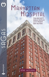 Tina Beckett et Amalie Berlin - Manhattan Hospital - Seconde chance pour un docteur - Une rivale trop séduisante - Le docteur parfait - Un chef bien trop.