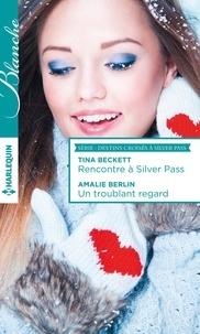 Tina Beckett et Amalie Berlin - Rencontre à Silver Pass - Un troublant regard - T1 & 2 - Destins croisés à Silver Pass.