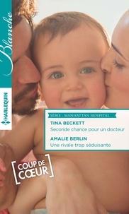 Tina Beckett et Amalie Berlin - Seconde chance pour un docteur - Une rivale trop séduisante - Série Manhattan hospital.