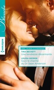 Tina Beckett et Louisa George - Une tendresse désarmante - Sous le charme du Dr Sean Anderson.