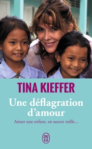 Tina Kieffer - Une déflagration d'amour - Aimer une enfant, en sauver mille....
