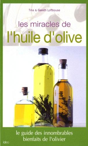 Tina Lofthouse et Gareth Lofthouse - Les miracles de l'huile d'olive.
