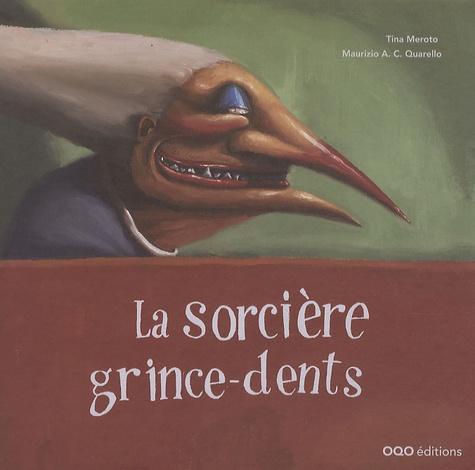 Tina Meroto et Maurizio Quarello - La sorcière grince-dents.