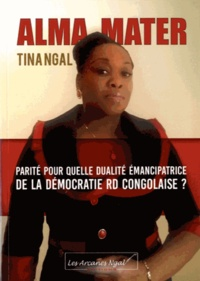 Tina Ngal - Alma Mater - Parité pour quelle dualité émancipatrice de la démocratie RD congolaise ?.