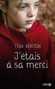 Tina Renton - J'étais à sa merci.