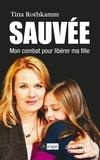 Tina Rothkamm - Sauvée, mon combat pour libérer ma fille.