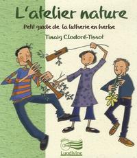 Tinaig Clodoré-Tissot - L'atelier nature - Petit guide de la lutherie en herbe. 1 CD audio