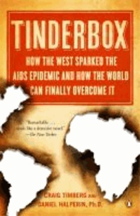 Tinderbox - How the West Sparked the AIDS Epidemic and How the World Can Finally Overcome It.