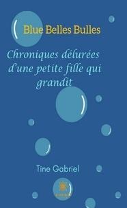 Télécharger gratuitement des livres audio en anglais Blue Belles Bulles  - Chroniques délurées d'une petite fille qui grandit 9782851136930 en francais iBook par Tine Gabriel