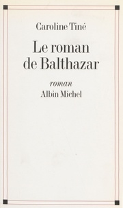 Tine - Le roman de Balthazar.