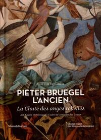 Tine Luk Meganck - Pieter Bruegel l'Ancien, La Chute des anges rebelles - Art, savoir et politique à l'aube de la révolte des Gueux.