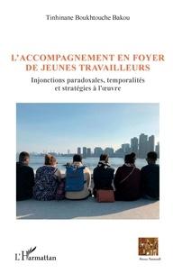 Tinhinane Boukhtouche Bakou - L'accompagnement en foyer de jeunes travailleurs - Injonctions paradoxales, temporalités et stratégies à l'oeuvre.