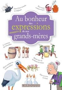 Tiphaine Desmoulière et Marie-Anne Didierjean - Au bonheur des expressions surannées de nos grands-mères.