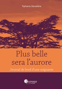 Tiphaine Devalière - Plus belle sera l'aurore - Journal de bord d'une soignante.