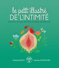 Tiphaine Dieumegard et Mathilde Baudy - Le petit illustré de l'intimité - De la vulve, du vagin, de l'utérus, du clitoris, des règles, etc.