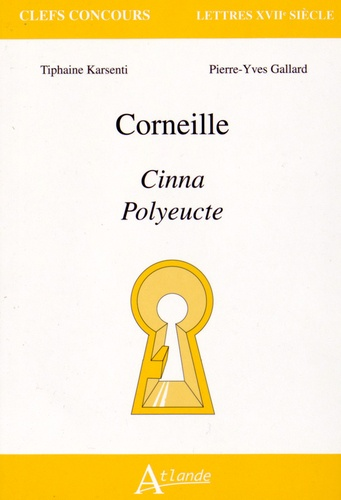 Tiphaine Karsenti et Pierre-Yves Gallard - Corneille : Cinna, Polyeucte.