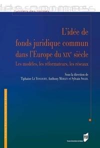 Tiphaine Le Yoncourt et Anthony Mergey - L'idée de fonds juridique commun dans l'Europe du XIXe siècle - Les modèles, les réformateurs, les réseaux.