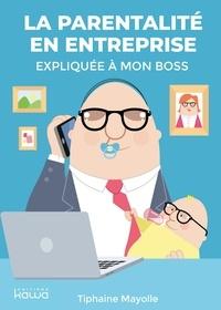 Tiphaine Mayolle - La parentalité en entreprise expliquée à mon boss.