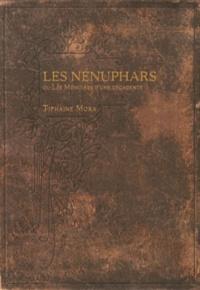 Tiphaine Mora - Les nénuphars ou les Mémoires d'une décadente.