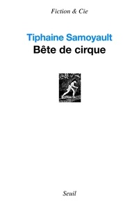 Tiphaine Samoyault - Bête de cirque.