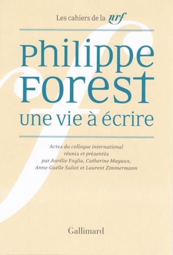 Philippe Forest, une vie à écrire. Actes du colloque international