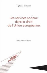 Tiphaine Thauvin - Les services sociaux dans le droit de l'Union européenne.