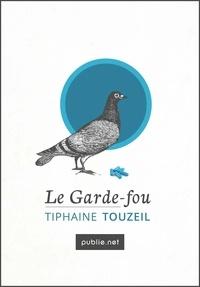 Tiphaine Touzeil - Le Garde-fou - Un journal extime.