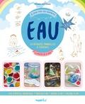 Tiphaine Voutyrakis - Eau - 24 activités manuelles & créatives à partir de 6 ans.