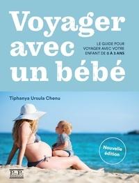 Tiphanya Ursula Chenu - Voyager avec un bébé - Le guide pour voyager avec votre enfant de 0 à 3 ans.