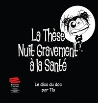 Tis - La thèse nuit gravement à la santé - Le dico du doc.