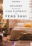 Tisha Morris - Décorer selon les cinq éléments du Feng Shui.