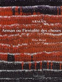 Tita Reut - Arman ou l'irréalité des choses.