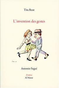 Tita Reut et Antonio Segui - L'Invention des gestes.