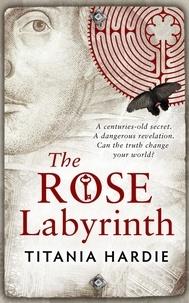 Titania Hardie - The Rose Labyrinth.