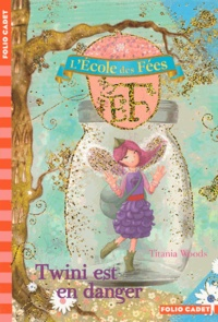 Titania Woods - L'école des Fées Tome 14 : Twini est en danger.