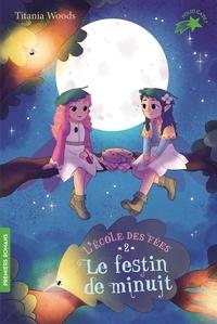 Titania Woods et Smiljana Coh - L'école des Fées Tome 2 : Le festin de minuit.