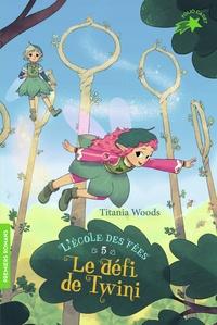 Titania Woods et Smiljana Coh - L'école des Fées Tome 5 : Le défi de Twini.