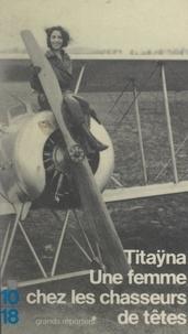 Titaÿna et Francis Lacassin - Une femme chez les chasseurs de têtes - Et autres reportages.