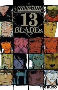 Tite Kubo - Bleach  : 13 Blades.