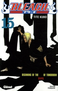 Tite Kubo - Bleach Tome 15 : Beginning of the Death of Tomorrow.
